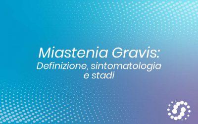 Miastenia gravis: definizione, sintomatologia e gli stadi