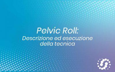 Pelvic Roll: descrizione ed esecuzione della tecnica