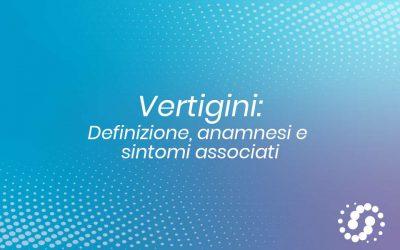 Le vertigini: definizione, anamnesi e sintomi associati