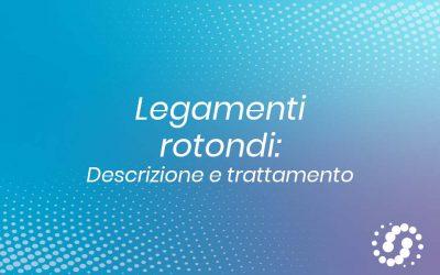 Legamenti rotondi: descrizione e trattamento
