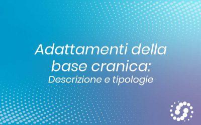 Adattamenti della base cranica: introduzione e tipologie