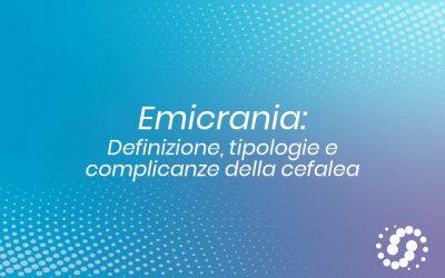 Emicrania: definizione, tipologie e complicanze della cefalea