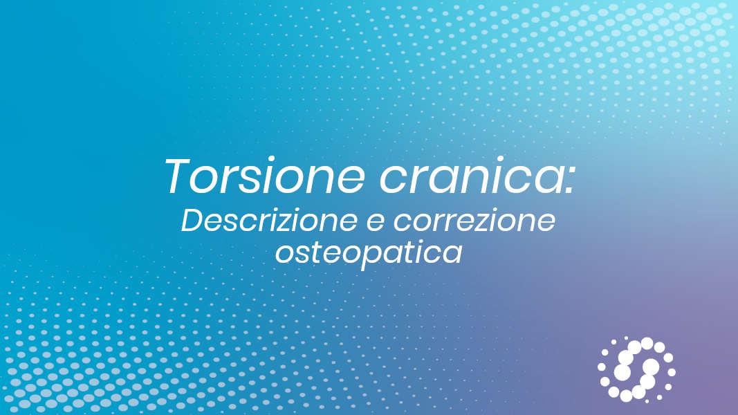 Torsione cranica: descrizione cenni e rapporti anatomici