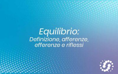 Equilibrio: definizione, afferenze, efferenze e riflessi