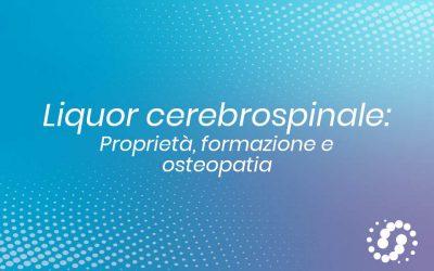 Liquor cerebrospinale: proprietà, formazione e osteopatia