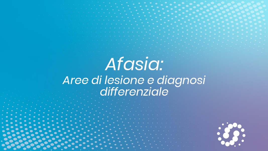Afasia: Cos'è, aree di lesione, diagnosi differenziale
