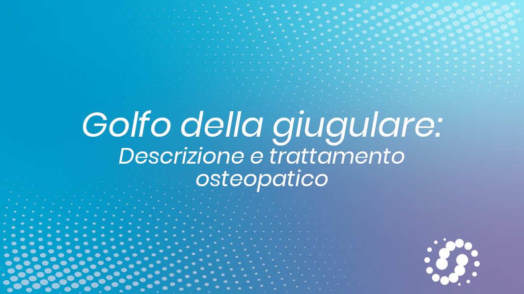 Golfo della giugulare: cos'è, dove si trova e trattamento osteopatico