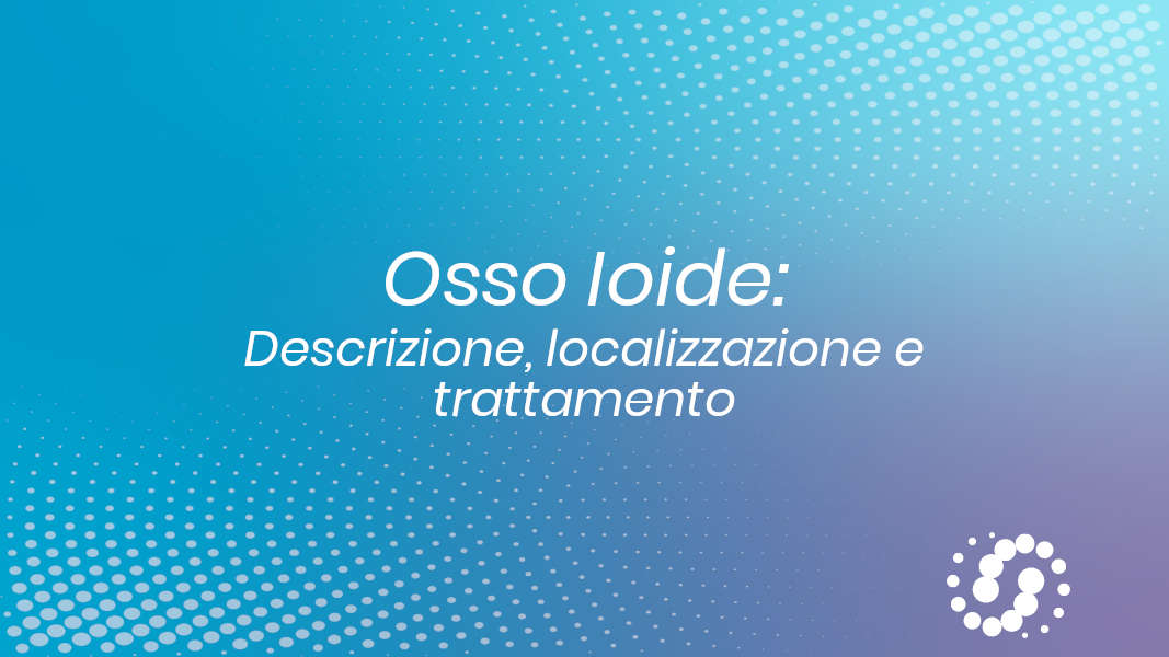 Osso ioide: descrizione anatomica, dove si trova, come trattarlo