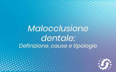 Malocclusione dentale: definizione, cause e tipologie di malocclusione
