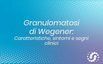 Granulomatosi di Wegener: le caratteristiche, sintomi e segni clinici