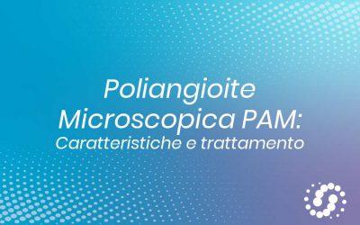 Poliangioite microscopica (PAM): caratteristiche e trattamento