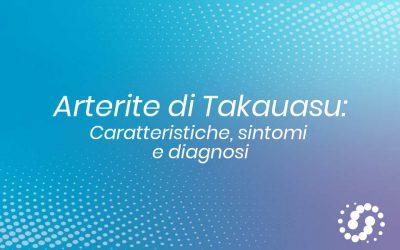 Arterite di Takayasu: caratteristiche, sintomi e diagnosi