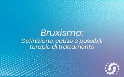 Bruxismo: definizione, cause e possibili terapie di trattamento