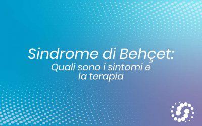 Sindrome di Behçet: quali sono i sintomi e la terapia