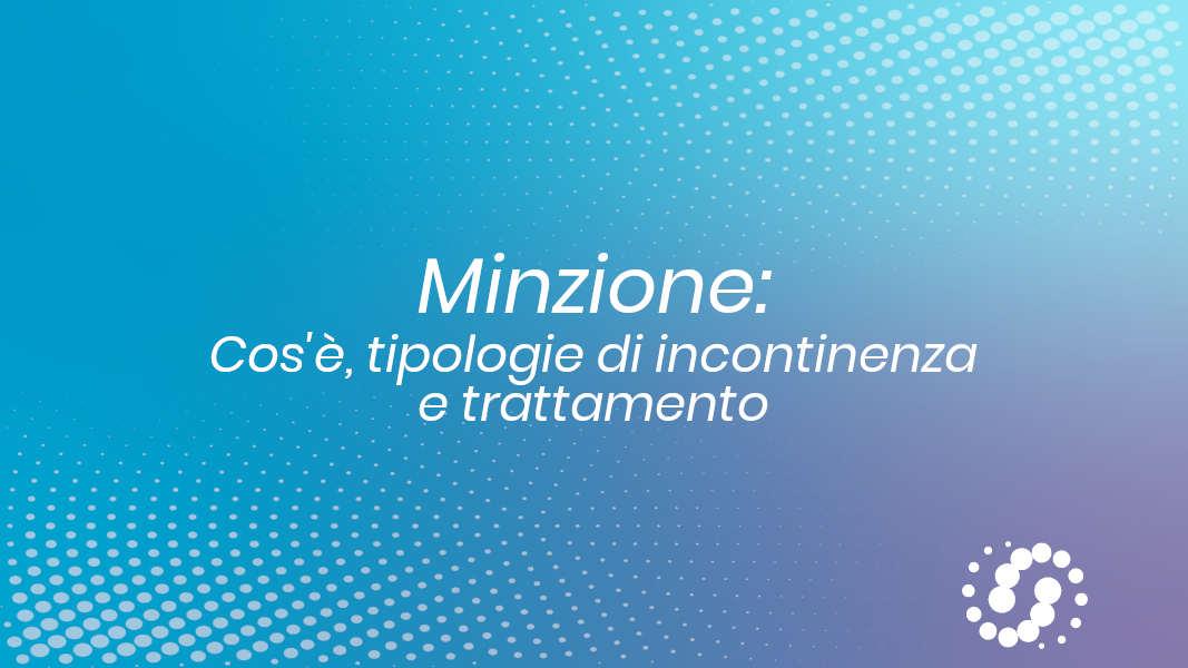 Minzione: cos'è, tipologie di incontinenza e trattamento