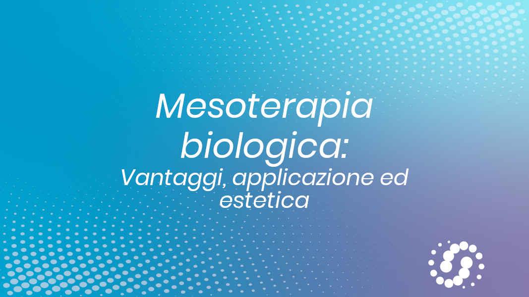 Mesoterapia biologica i vantaggi, l'estetica e le applicazioni